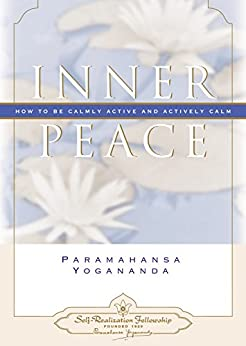 Inner Peace: How to be Calmly Active and Actively Calm by [Yogananda, Paramahansa]