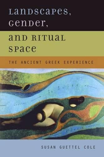 Landscapes, Gender, and Ritual Space: The Ancient Greek Experience (Joan Palevsky Imprint in Classical Lite)