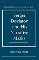 Sergei Dovlatov and His Narrative Masks (Studies in Russian Literature and Theory)