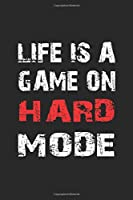 Life is a game on hard mode: Notebook, Journal | Gift Idea for Gamer & Gaming Fans | checkered | 6x9 | 120 pages