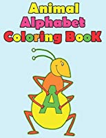 animal alphabet coloring book: A to Z Alphabet coloring books for kids, children, toddlers, crayons, girls and Boys