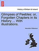 Glimpses of Peebles: Or, Forgotten Chapters in Its History ... with Illustrations.