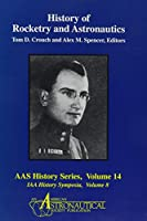 History of Rocketry and Astronautics: Proceedings of the Eighteenth and Nineteenth History Symposia of the International Academy of Astronautics Laus (Aas History Series)