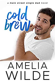 Cold Brew: A Main Street Single Dad Novel (Main Street Single Dads Book 2) by [Wilde, Amelia]