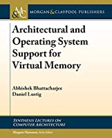 Architectural and Operating System Support for Virtual Memory (Synthesis Lectures on Computer Architecture)
