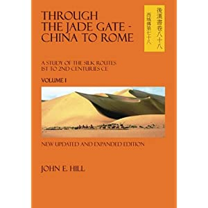 Through the Jade Gate: China to Rome: A Study of the Silk Routes during the Later Han Dynasty 1st to 2nd Centuries CE: Text, Translation and Notes