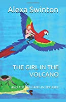 THE GIRL IN THE VOLCANO: AND THE VOLCANO IN THE GIRL