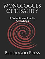 Monologues of Insanity: A Collection of Frantic Scrawlings (Chronicles of Agony)