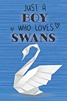 Just a Boy Who Loves Swans: Blank Line Notebook, Diary, Journal, Planner with favorite animal / 6 x 9 / 110 Lined Pages / Great Gift Idea … Journaling Writing or Doodles Better Then Gift Card