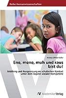 Ene, mene, muh und raus bist du!: Mobbing und Ausgrenzung im schulischen  Kontext unter dem Aspekt sozialer Kompetenz