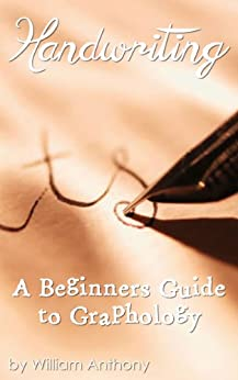 Handwriting: A Beginners Guide to Graphology by [Anthony, William]