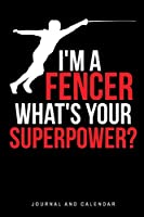 I'm A Fencer What's Your Superpower?: Blank Lined Journal With Calendar For Fencers