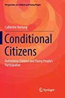 Conditional Citizens: Rethinking Children and Young People's Participation (Perspectives on Children and Young People)