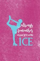 Always Remember It´s Just You And The Ice: All Purpose 6x9 Blank Lined Notebook Journal Way Better Than A Card Trendy Unique Gift Pink Velvet Ice Skating