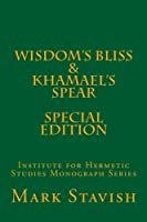 Wisdom's Bliss: Developing Compassion in Western Esotericism & Khamael's Spear (Ihs Monograph)