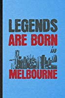 Legends Are Born in Melbourne: Lined Notebook For Australia Tourist. Funny Ruled Journal For World Traveler Visitor. Unique Student Teacher Blank Composition/ Planner Great For Home School Office Writing