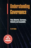 Understanding Governance: Policy Networks, Governance, Reflexivity and Accountability (Public Policy and Management Series)