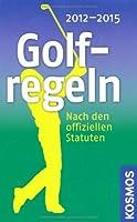 Golf-Regeln 2012 - 2015: Nach den offiziellen Statuten