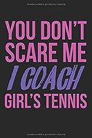 You don't scare me, I coach girl's tennis: Kalender, Wochenplaner, Tagebuch, Notizbuch, Buch 105 Seiten im Softcover. Eine Woche auf einer Doppelseite. Fuer alle Termine, Notizen und Aufgaben die man sich notieren und nicht vergessen moechte. Fuer 52 Wochen.