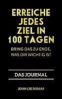 Erreiche jedes Ziel in 100 Tagen: Bring das zu Ende, was dir wichtig ist - Das Journal