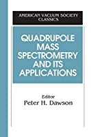 Quadrupole Mass Spectrometry and Its Applications (AVS Classics in Vacuum Science and Technology)