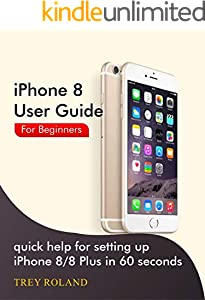 iPhone 8 User Guide For Beginners: Quick help for setting up iPhone 8/8 Plus in 60 seconds (Quick Device Guide Book 2) (English Edition)
