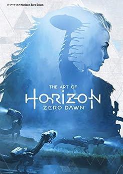 [ポール・デイヴィス]のジ・アート・オブ Horizon Zero Dawn (G-NOVELS)