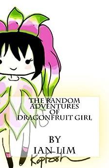 The Random Adventures of Dragonfruit Girl by [Lim, Ian]