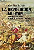 La revolucion militar / The Military Revolution: Innovacion Militar Y Apogeo De Occidente, 1500-1800 / Military Innovation and the West Heyday, 1500-1800 (Alianza Ensayo)