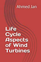 Life Cycle Aspects of Wind Turbines: Horizontal Axis Wind Turbines with regard to Sustainability