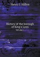 History of the Borough of King's Lynn Volume 1