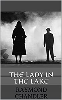 [Chandler, Raymond]のTHE LADY IN THE LAKE (English Edition)