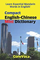 Compact English-Chinese Mini Dictionary: Learn Essential Mandarin Words in English! Learn Essential English Words in Mandarin!