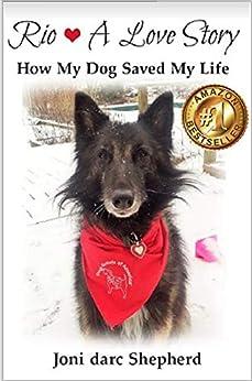 Rio - A Love Story: How My Dog Saved My Life by [darc Shepherd, Joni]