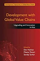 Development with Global Value Chains: Upgrading and Innovation in Asia (Development Trajectories in Global Value Chains)