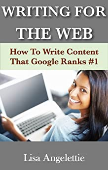 Writing For The Web: How To Write Web Content That Google Ranks #1 by [Angelettie, Lisa]