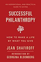 Successful Philanthropy: How to Make a Life By What You Give (Little Book. Big Idea.)