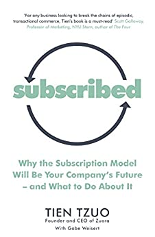 Subscribed: Why the Subscription Model Will Be Your Company's Future—and What to Do About It by [Tzuo, Tien, Weisert, Gabe]