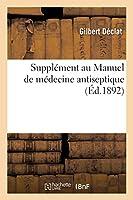 Supplément Au Manuel de Médecine Antiseptique (Sciences)