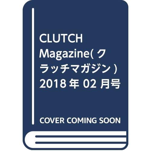 CLUTCH Magazine(クラッチマガジン) 2018年 02 月号 [雑誌]