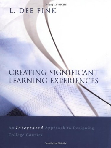Download Creating Significant Learning Experiences: An Integrated Approach to Designing College Courses (Jossey Bass Higher & Adult Education Series) 0787960551