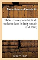 Thèse: La Responsabilité Du Médecin Dans Le Droit Romain (Sciences Sociales)