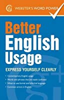 Better English Usage: Express Yourself Clearly (Webster's Word Power)
