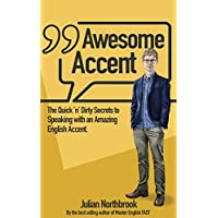 Awesome Accent: The Quick 'n' Dirty Secrets to Speaking with an Amazing English Accent (English Edition)
