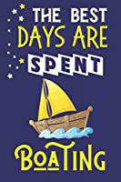The Best Days Are Spent Boating: Boating Gifts for Men... Yellow & Blue Lined Notebook or Journal to Write In