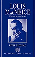 Louis Macneice: The Poet in His Contexts (Oxford English Monographs)