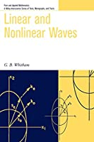 Linear and Nonlinear Waves (Pure and Applied Mathematics: A Wiley Series of Texts, Monographs and Tracts)