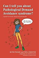 Can I tell you about Pathological Demand Avoidance syndrome?: A guide for friends, family and professionals (Can I Tell You About...?)