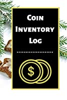 Coin Inventory Log: Collectors Coin Log Book for Cataloging Collections - 60 Pages - Coin Collection Notebook