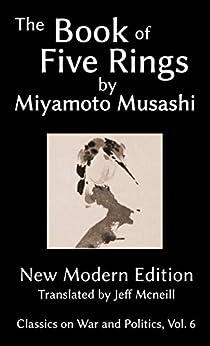 The Book of Five Rings by Miyamoto Musashi: New Modern Edition (Classics on War and Politics 6) by [Musashi, Miyamoto]